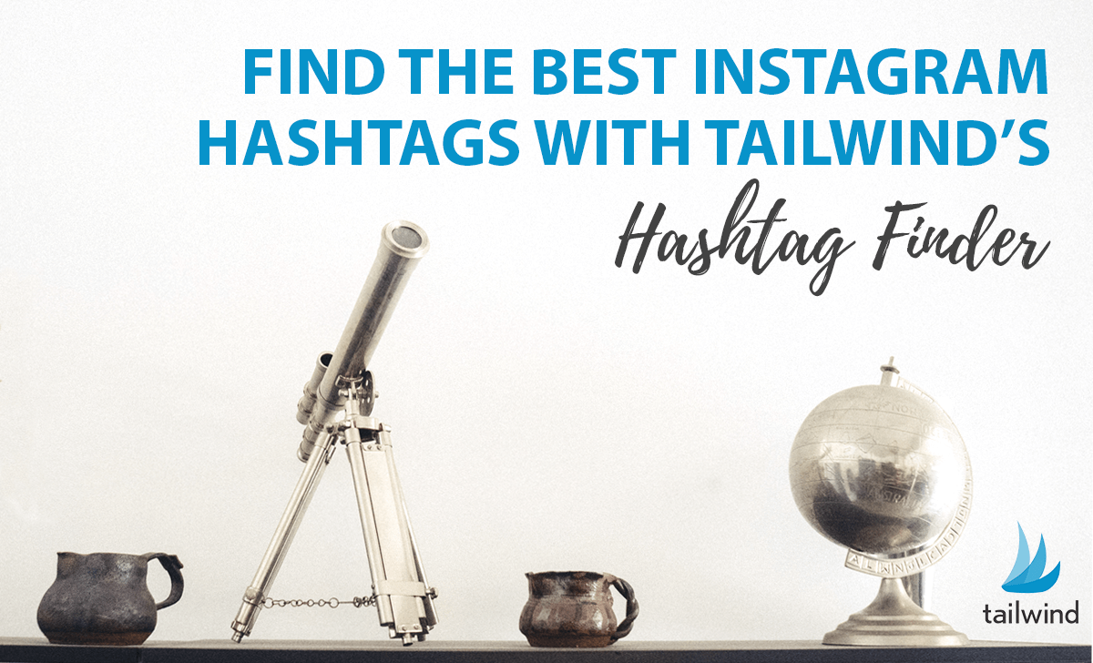 Find the Best Instagram Hashtags with Tailwind's Hashtag Finder